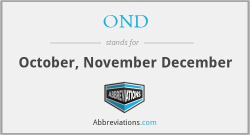OND - October, November December