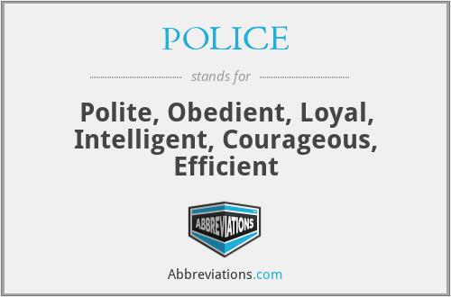 POLICE - Polite Obedient Loyal Intelligent Courageous Efficient