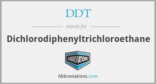 DDT - Dichlorodiphenyltrichloroethane