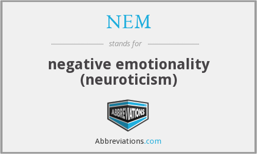 NEM - negative emotionality (neuroticism)