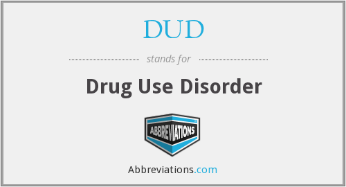 DUD - drug use disorder