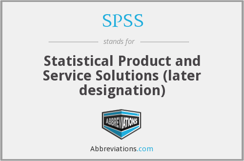 SPSS - Statistical Product and Service Solutions (later designation)