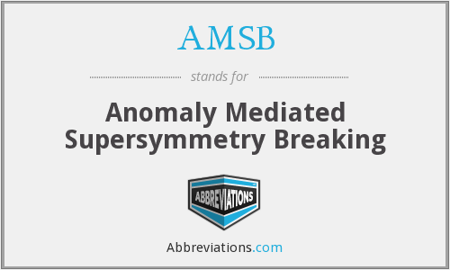 AMSB - Anomaly Mediated Supersymmetry Breaking
