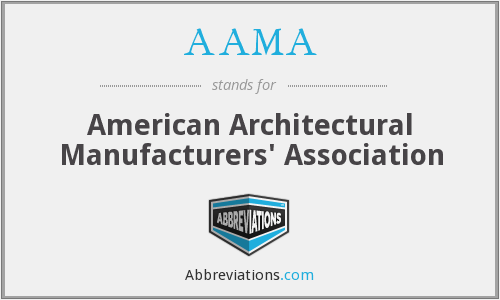 AAMA - American Architectural Manufacturers' Association