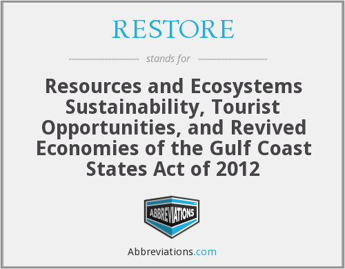 RESTORE - Resources and Ecosystems Sustainability, Tourist Opportunities, and Revived Economies of the Gulf Coast States Act of 2012