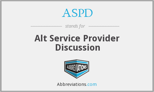 ASPD - Alt Service Provider Discussion