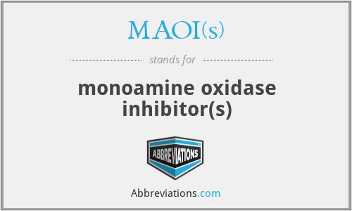 MAOI(s) - monoamine oxidase inhibitor(s)