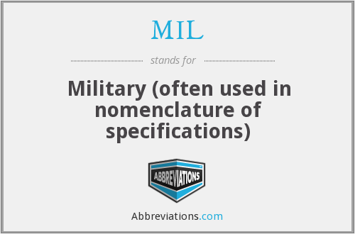 MIL - Military (often used in nomenclature of specifications)