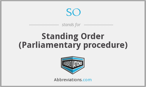 SO - Standing Order (Parliamentary procedure)