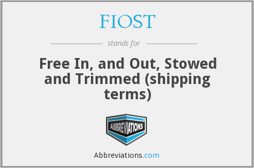 FIOST - Free In, and Out, Stowed and Trimmed (shipping terms)