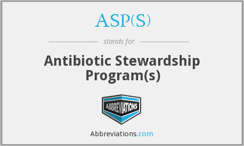 ASP(S) - Antibiotic Stewardship Program(s)