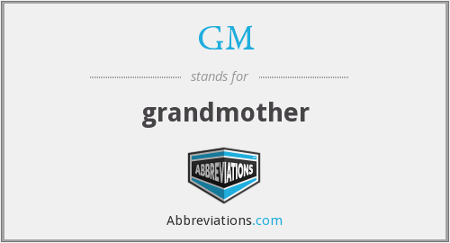 GM - grandmother
