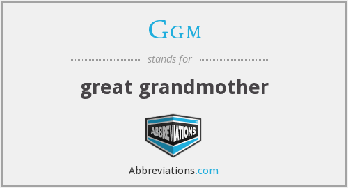 Ggm - great grandmother