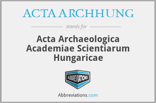ACTAARCHHUNG - Acta Archaeologica Academiae Scientiarum Hungaricae