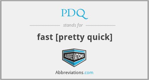 PDQ - fast [pretty quick]