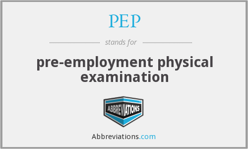PEP - pre-employment physical examination
