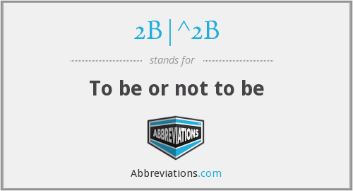 2B|^2B - To be or not to be