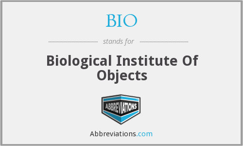 BIO - Biological Institute Of Objects