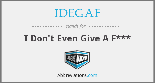 What does IDEGAF stand for?