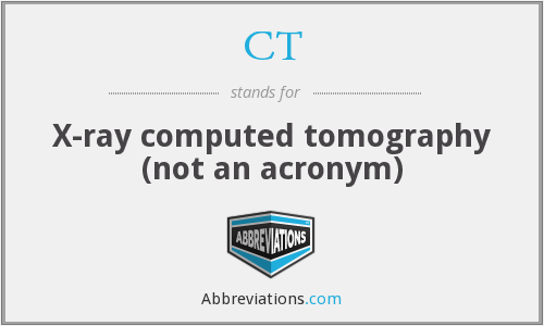 CT - X-ray computed tomography (not an acronym)