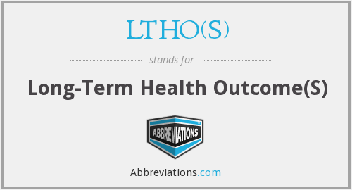 LTHO(s) - long-term health outcome(s)