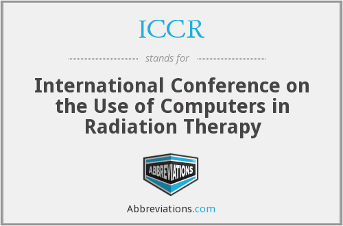 ICCR - International Conference on the Use of Computers in Radiation Therapy