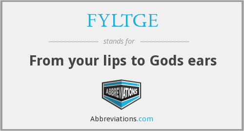 FYLTGE - From your lips to Gods ears