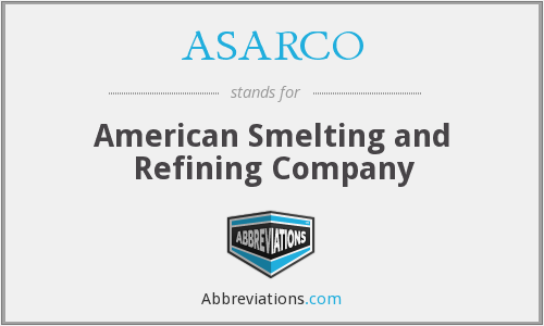 ASARCO - American Smelting and Refining Company