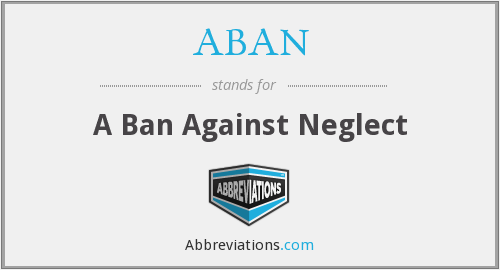 ABAN - A Ban Against Neglect