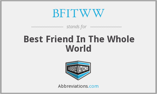 BFITWW - Best Friend In The Whole World