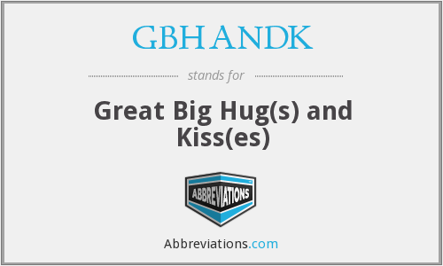 GBHANDK - Great Big Hug(s) and Kiss(es)