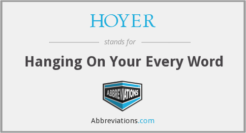 HOYER - Hanging On Your Every Word