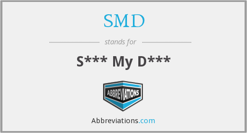 SMD - S*** My D***