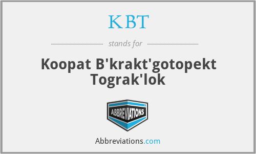 KBT - Koopat B'krakt'gotopekt Tograk'lok