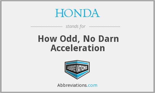 HONDA - How Odd, No Darn Acceleration