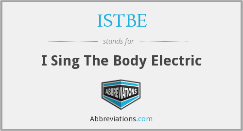 ISTBE - I Sing The Body Electric
