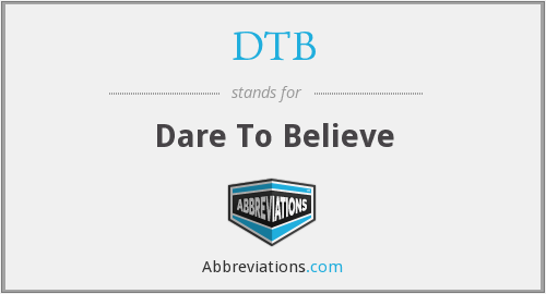 DTB - Dare To Believe