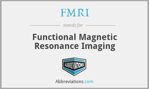 fMRI - functional magnetic resonance imaging
