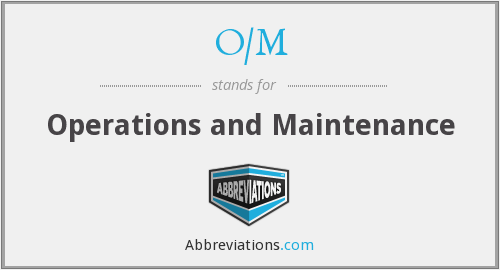 What does O/M stand for?