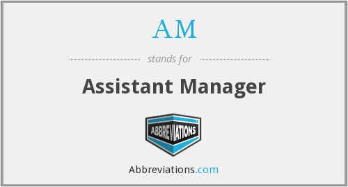 AM - Assistant Manager