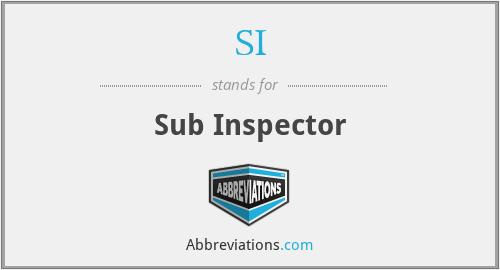 SI - Sub Inspector