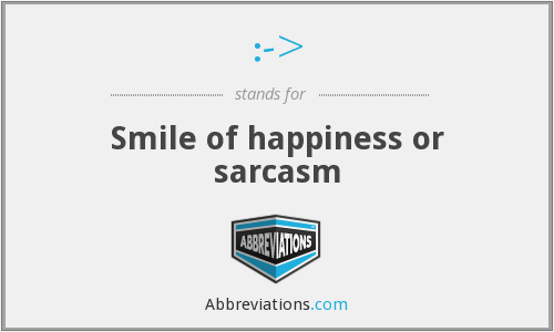 :-> - Smile of happiness or sarcasm