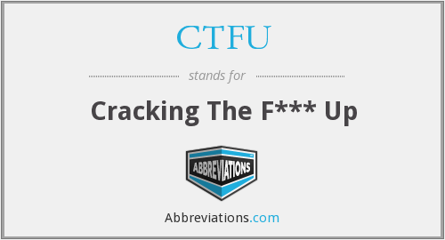 CTFU - Cracking The F*** Up