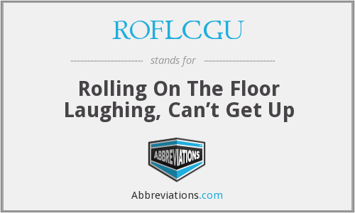 ROFLCGU - Rolling On The Floor Laughing, Can't Get Up