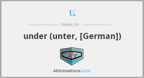 u. - under (unter, [German])