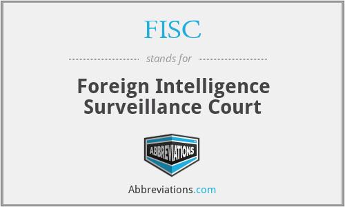 FISC - Foreign Intelligence Surveillance Court