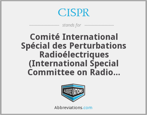 CISPR - Comité International Spécial des Perturbations Radioélectriques (International Special Committee on Radio Interference)