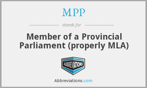 MPP - Member of a Provincial Parliament (properly MLA)