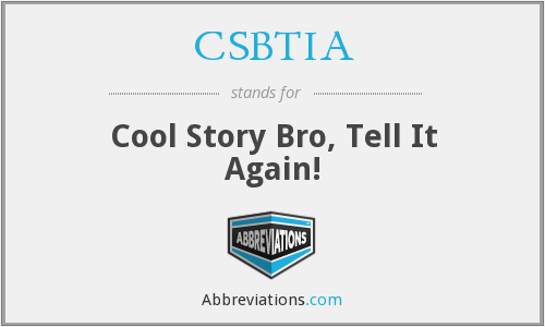 CSBTIA - Cool Story Bro, Tell It Again!