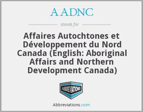 AADNC - Affaires Autochtones et Développement du Nord Canada (English: Aboriginal Affairs and Northern Development Canada)